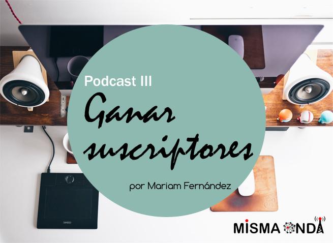 Podcast: cómo tener suscriptores en tu blog